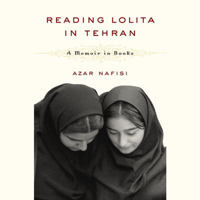 Reading Lolita in Tehran: A Memoir in Books Audiobook, by Azar Nafisi