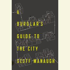 A Burglars Guide to the City Audiobook, by Geoff Manaugh