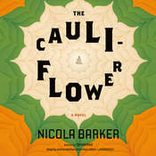 The Cauliflower: A Novel Audiobook, by Nicola Barker