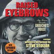 Raised Eyebrows, Expanded Edition: My Years inside Groucho's House Audiobook, by Steve Stoliar