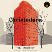 Christodora: A Novel Audiobook, by Tim Murphy