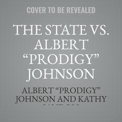 "The State vs. Albert ""Prodigy"" Johnson Audiobook, by Albert ""Prodigy"" Johnson, Kathy  Iandoli"