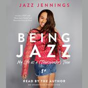 Being Jazz: My Life as a (Transgender) Teen, by Jazz Jennings
