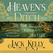Heaven's Ditch: God, Gold, and Murder on the Erie Canal, by Jack Kelly