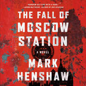 The Fall of Moscow Station, by Mark Henshaw