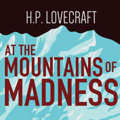 At the Mountains of Madness, by H. P. Lovecraft