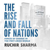 The Rise and Fall of Nations: Forces of Change in the Post-crisis World Audiobook, by Ruchir Sharma