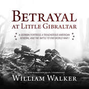 Betrayal at Little Gibraltar: A German Fortress, a Treacherous American General, and the Battle to End World War I Audiobook, by William Walker