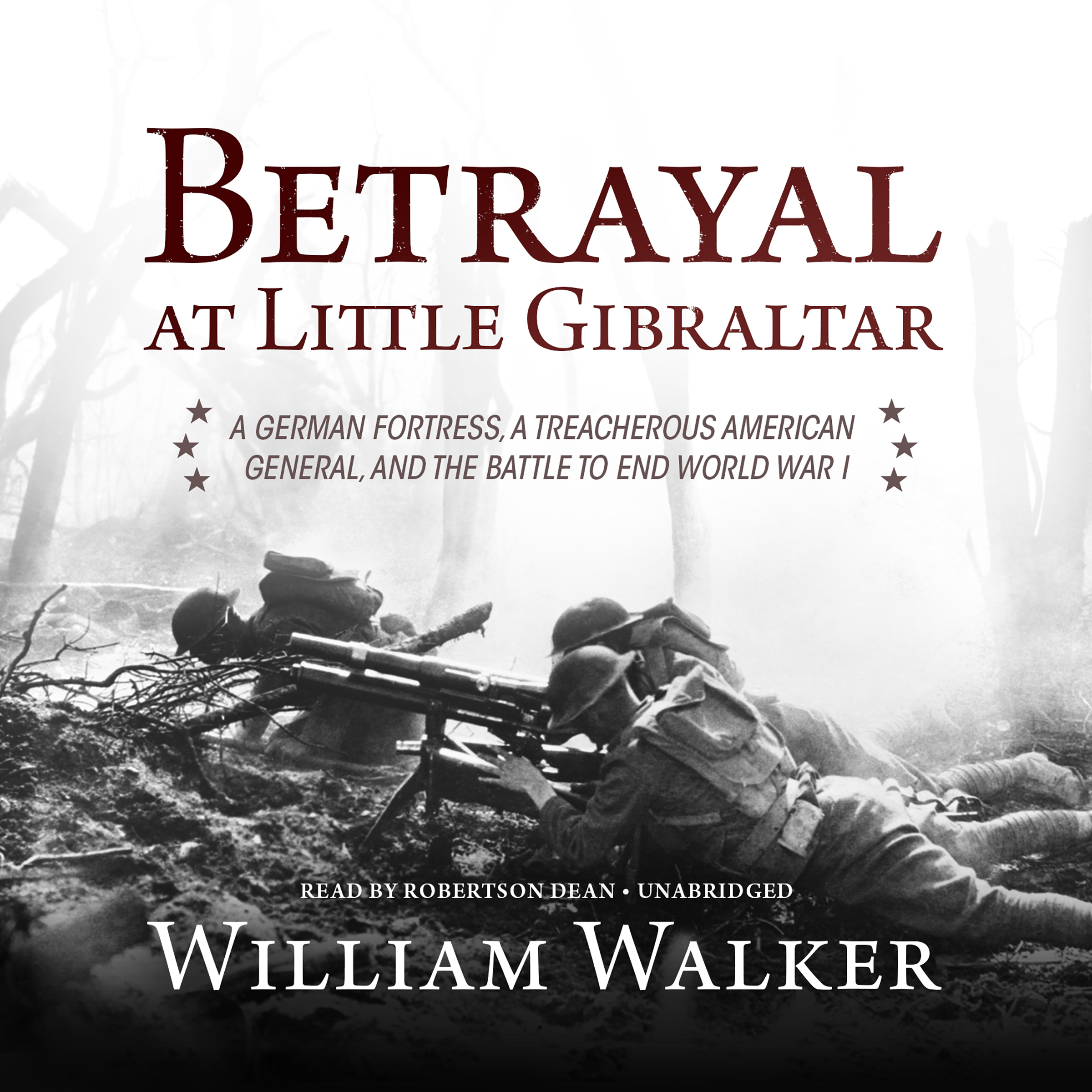 Printable Betrayal at Little Gibraltar: A German Fortress, a Treacherous American General, and the Battle to End World War I Audiobook Cover Art