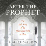 After the Prophet: The Epic Story of the Shia-Sunni Split in Islam Audiobook, by Lesley Hazleton