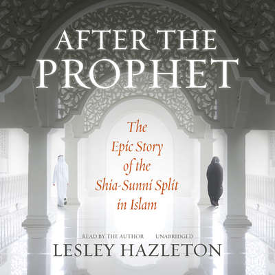 After the Prophet: The Epic Story of the Shia-Sunni Split in Islam Audiobook, by