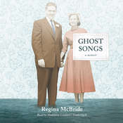 Ghost Songs: A Memoir Audiobook, by Regina McBride