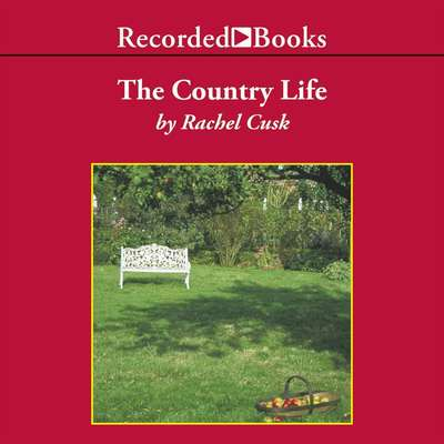 The Country Life Audiobook, by Rachel Cusk