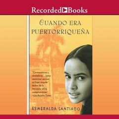 Cuando era puertorriqueña Audiobook, by Esmeralda Santiago