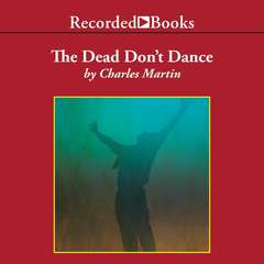 The Dead Don't Dance: A Novel of Awakening Audiobook, by Charles Martin