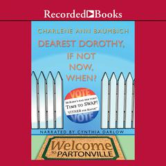 Dearest Dorothy, If Not Now, When? Audiobook, by Charlene Ann Baumbich
