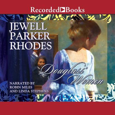 Douglass' Women: A Novel Audiobook, by Jewell Parker Rhodes
