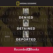 Denied, Detained, Deported: Stories from the Dark Side of American Immigration Audiobook, by Ann Bausum