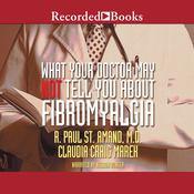 What Your Doctor May Not Tell You about Fibromyalgia, by Claudia Craig Marek, R. Paul St. Amand