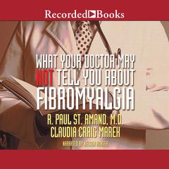 What Your Doctor May Not Tell You about Fibromyalgia Audiobook, by Claudia Craig Marek, R. Paul St. Amand