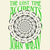 The Lost Time Accidents: A Novel Audiobook, by John Wray