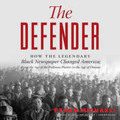 The Defender: How the Legendary Black Newspaper Changed America; From the Age of the Pullman Porters to the Age of Obama, by Ethan  Michaeli