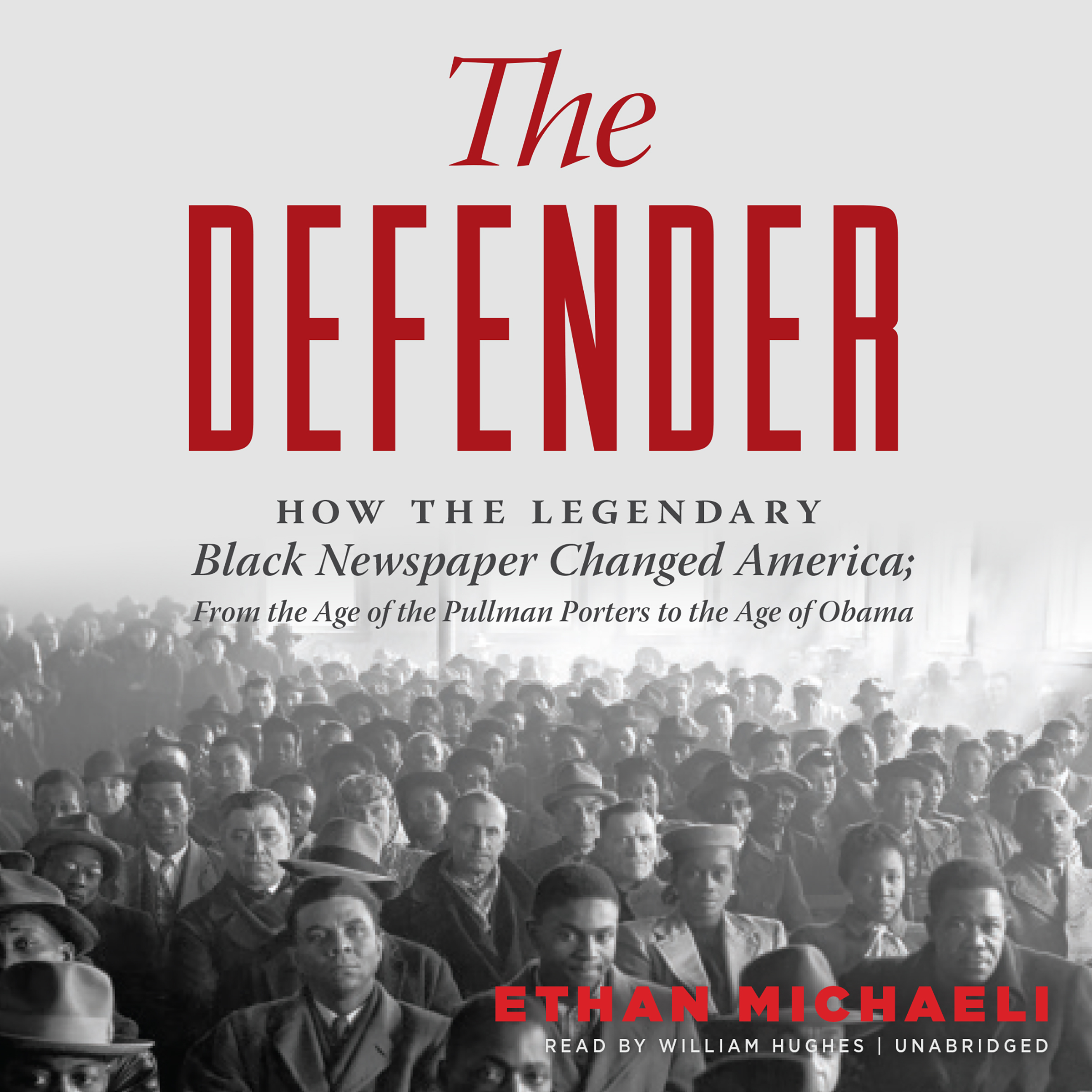 Printable The Defender: How the Legendary Black Newspaper Changed America; From the Age of the Pullman Porters to the Age of Obama Audiobook Cover Art