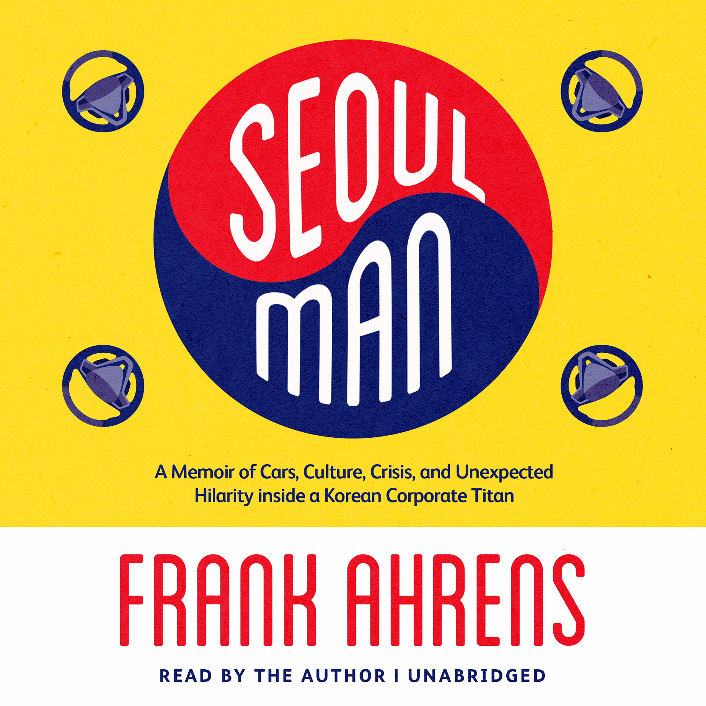 Printable Seoul Man: A Memoir of Cars, Culture, Crisis, and Unexpected Hilarity inside a Korean Corporate Titan Audiobook Cover Art
