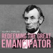 Redeeming the Great Emancipator, by Allen C. Guelzo