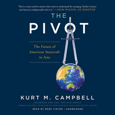 The Pivot: The Future of American Statecraft in Asia Audiobook, by Kurt M. Campbell