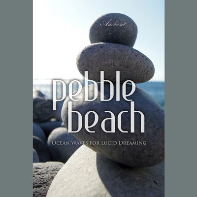 Pebble Beach: Ocean Waves for Lucid Dreaming Audiobook, by Greg Cetus