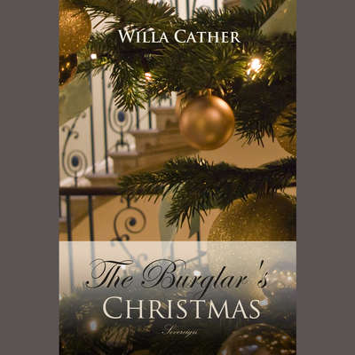 The Burglars Christmas Audiobook, by Willa Cather