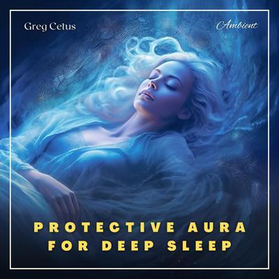 Protective Aura for Deep Sleep: A Guided Yogic Meditation Audiobook, by Greg Cetus