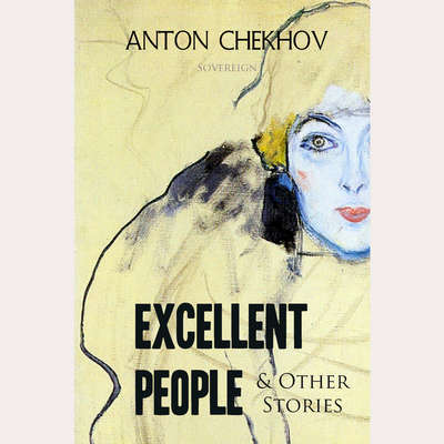 Short Stories by Anton Chekhov Volume 4: Excellent People and Other Stories Audiobook, by Anton Chekhov