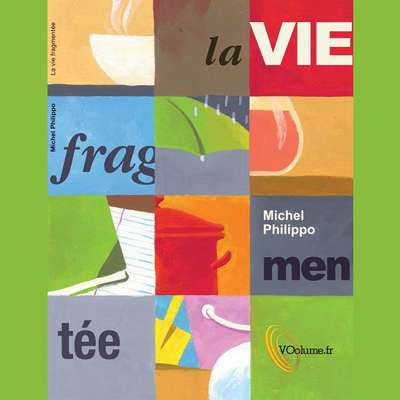 La vie fragmentée [French Edition] Audiobook, by Michel Philippo