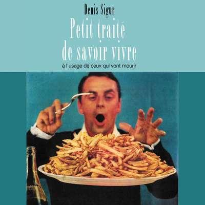 Petit traité de savoir vivre à lusage de ceux qui vont mourir [French Edition] Audiobook, by Denis Sigur