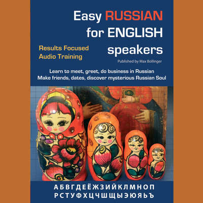 Easy Russian for English Speakers Volume 1: Learn to Meet, Greet, Do Business in Russian; Make Friends, Dates and Discover The M Audiobook, by Max Bollinger
