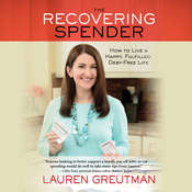 The Recovering Spender: How to Live a Happy, Fulfilled, Debt-Free Life Audiobook, by Lauren Greutman
