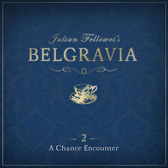 Julian Fellowess Belgravia Episode 2: A Chance Encounter Audiobook, by Julian Fellowes