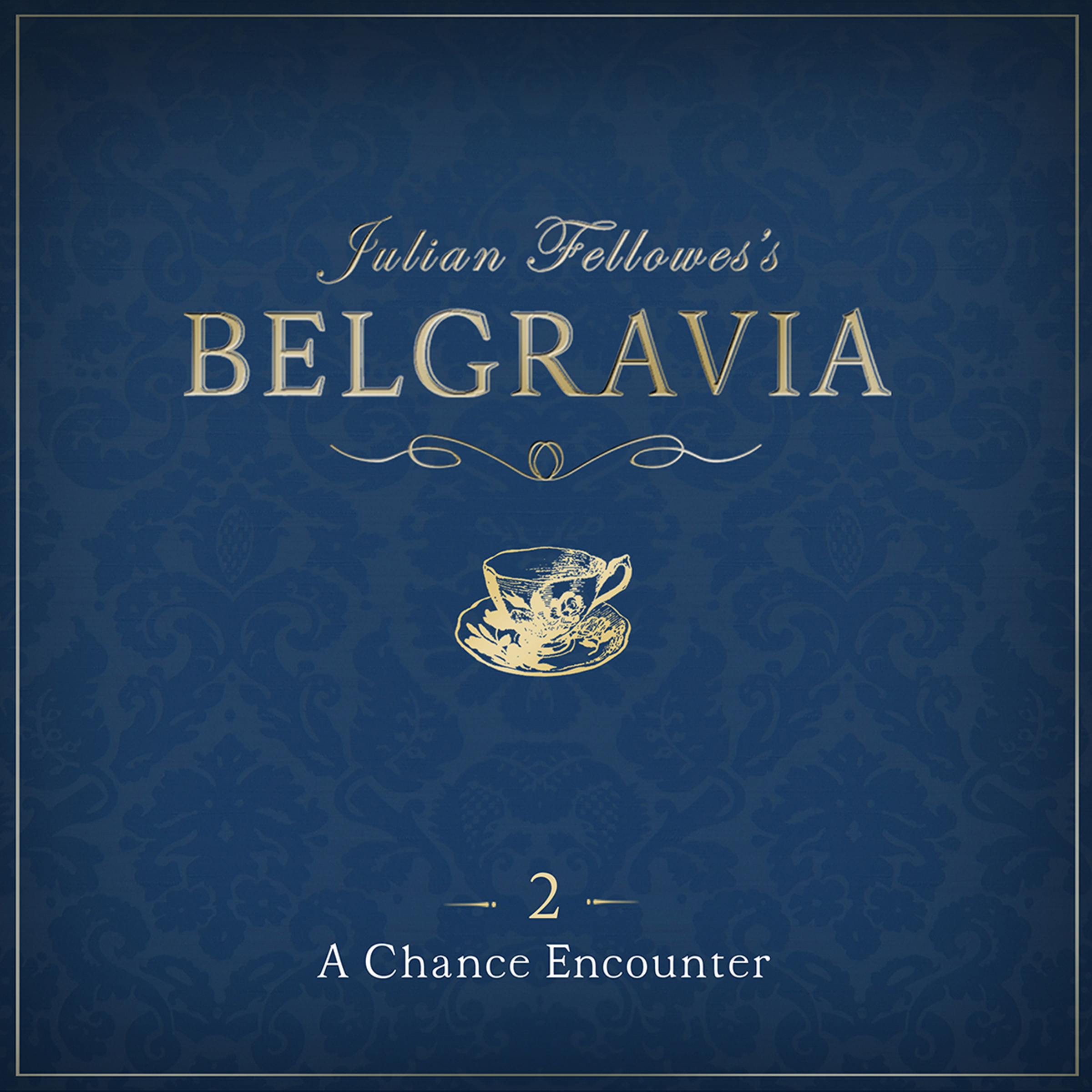 Printable Julian Fellowes' Belgravia, Episode 2: A Chance Encounter Audiobook Cover Art