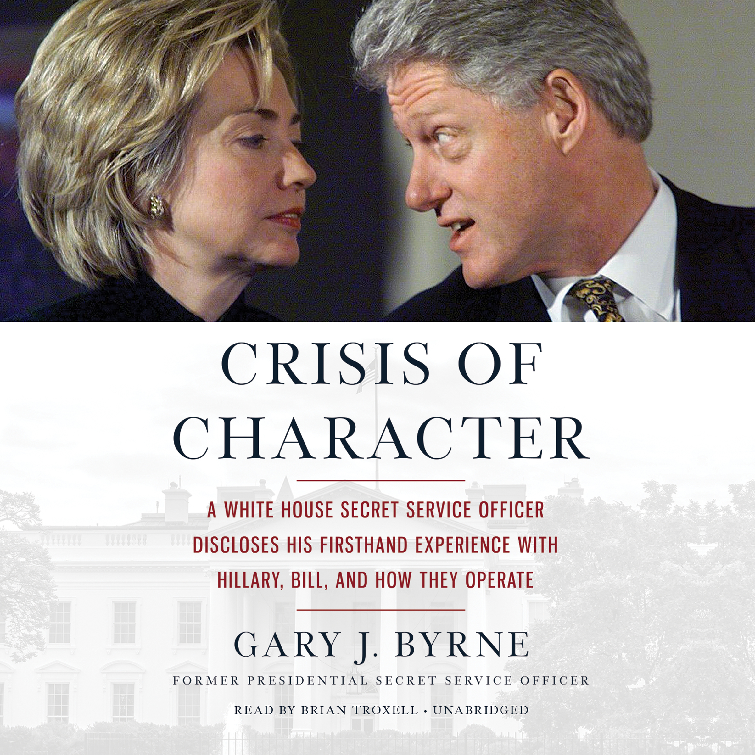 Printable Crisis of Character: A White House Secret Service Officer Discloses His Firsthand Experience with Hillary, Bill, and How They Operate Audiobook Cover Art