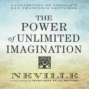 The Power of Unlimited Imagination: A Collection of Neville's San Francisco Lectures Audiobook, by Neville Goddard