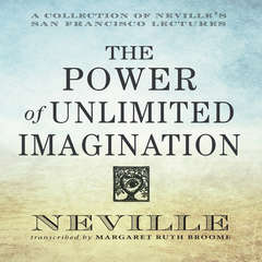 The Power of Unlimited Imagination: A Collection of Nevilles San Francisco Lectures Audiobook, by Neville Goddard