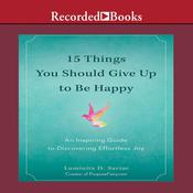 15 Things You Should Give Up to Be Happy: An Inspiring Guide to Discovering Effortless Joy, by Luminita D. Saviuc