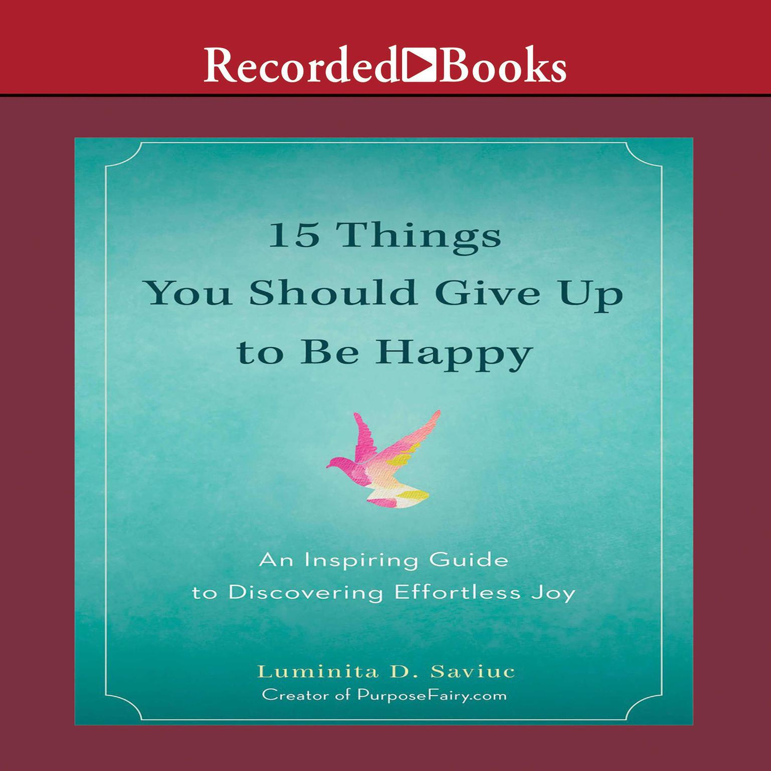 Printable 15 Things You Should Give Up to Be Happy: An Inspiring Guide to Discovering Effortless Joy Audiobook Cover Art