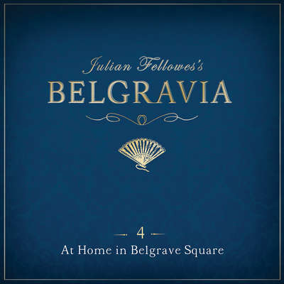 Julian Fellowess Belgravia Episode 4: At Home in Belgrave Square Audiobook, by Julian Fellowes