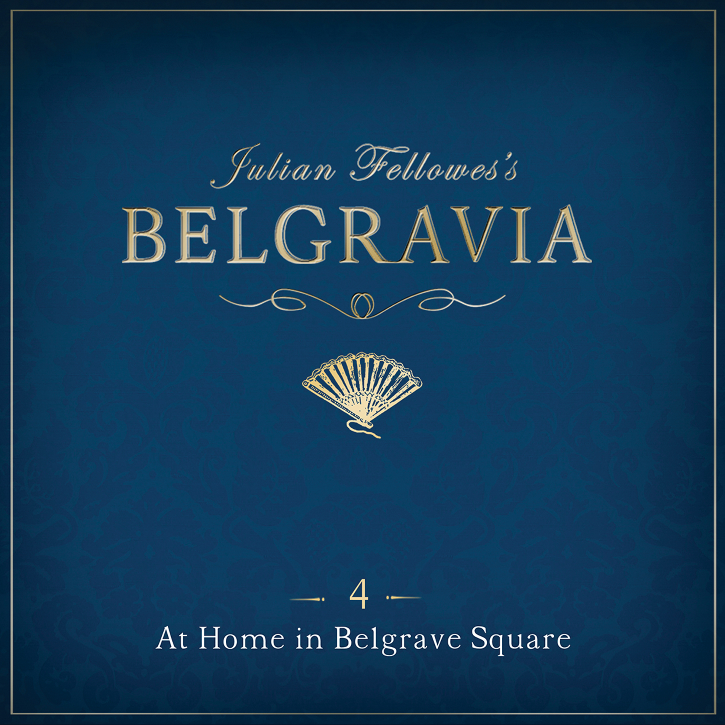 Printable Julian Fellowes' Belgravia, Episode 4: At Home in Belgrave Square Audiobook Cover Art