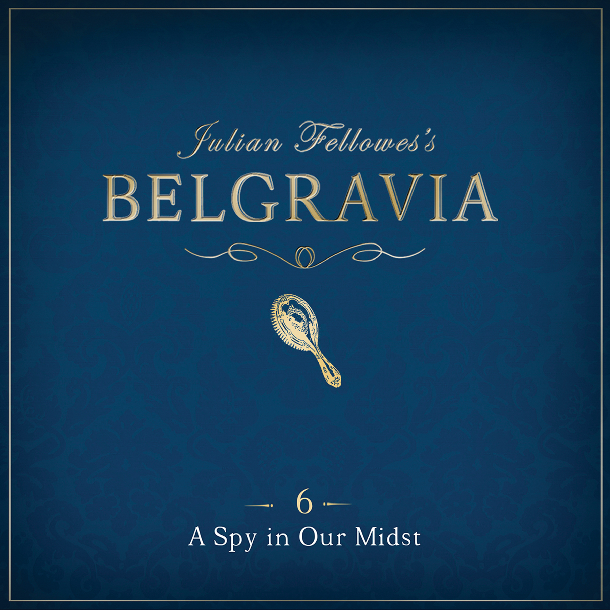 Printable Julian Fellowes' Belgravia, Episode 6: A Spy in our Midst Audiobook Cover Art