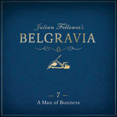 Julian Fellowess Belgravia Episode 7: A Man of Business Audiobook, by Julian Fellowes