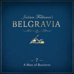 Julian Fellowess Belgravia Episode 7: A Man of Business Audiobook, by Julian Fellowes